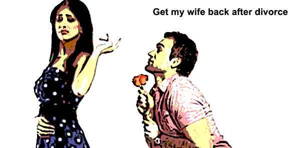 Get my wife back after divorce